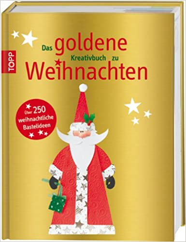 Das Goldene Kreativbuch Zu Weihnachten über 250