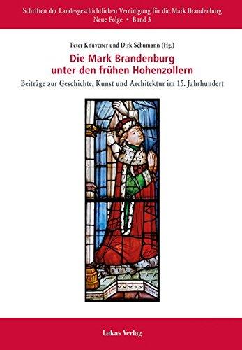 Die Mark Brandenburg unter den frühen Hohenzollern: Beiträge zu Geschichte, Kunst und Architektur im 15. Jahrhundert (Schriften der ... für die Mark Brandenburg, Neue Folge)