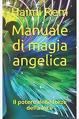 Manuale di magia angelica: il potere delle forze della luce (Italian Edition) Paperback