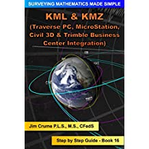KML & KMZ Integration: Step by Step Guide (Surveying Mathematics Made Simple Book 16)