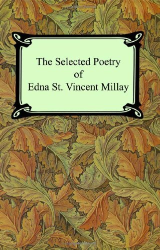 The Selected Poetry of Edna St. Vincent Millay (Renascence and Other Poems, A Few Figs From Thistles, Second April, and The Ballad of the Harp-Weaver) by Edna St. Vincent Millay - Vincent St Mall