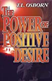 The Power of Positive Desire, T. L. Osborn, 0879431415