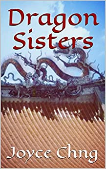 Dragon Sisters: The stories of Xiao Xiao and Ming Zhu (Dragon Sisters: The Stories of Xiao  Xiao and Ming Zhu) by [Chng, Joyce]