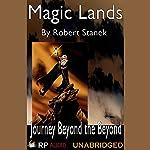 Magic Lands: Journey Beyond the Beyond | Robert Stanek