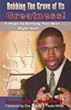 Robbing the Grave of Its Greatness : 8 Steps to Birthing Your Best... Right Now!, McNeal, Delatorro, II, 0972132457