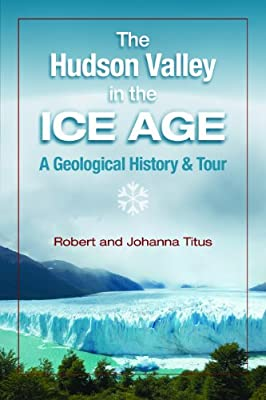 The Hudson Valley in the Ice Age: A Geological History & Tour