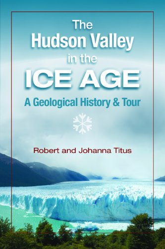 The Hudson Valley in the Ice Age: A Geological History & Tour ()