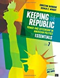 Keeping the Republic: Power and Citizenship in American Politics, the Essentials, Christine Barbour, Gerald C., Jr. Wright, 1483352749