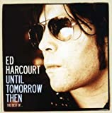 Until Tomorrow Then- The Best of Ed Harcourt (2 CDs)