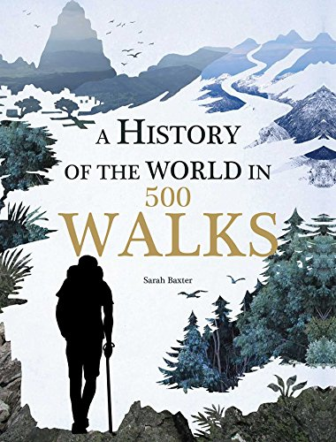 A History of the World in 500 Walks (Best Pilgrimages In The World)