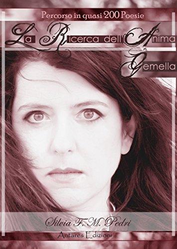 La Ricerca dell'Anima Gemella - autobiografia in 200 poesie