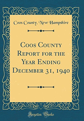 (Coos County Report for the Year Ending December 31, 1940 (Classic Reprint))