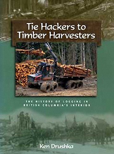 Tie Hackers to Timber Harvesters: The History of Logging in BC's Interior (Best Hacker In History)