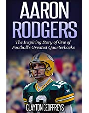 Aaron Rodgers: The Inspiring Story of One of Football's Greatest Quarterbacks