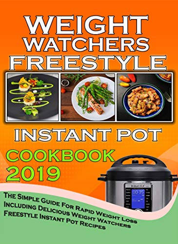 Weight Watchers Freestyle Instant Pot Cookbook  2019: The Simple Guide For Rapid Weight Loss Including Delicious  Weight Watchers Freestyle Instant Pot Recipes (weight watchers cookbook) by Jamie H