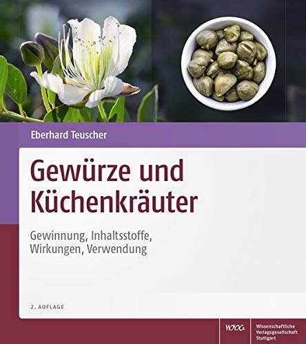 Gewürze und Küchenkräuter: Gewinnung, Inhaltsstoffe, Wirkungen, Verwendung
