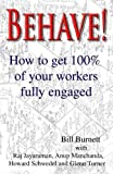 Behave!: How to get 100% of your workers fully engaged.