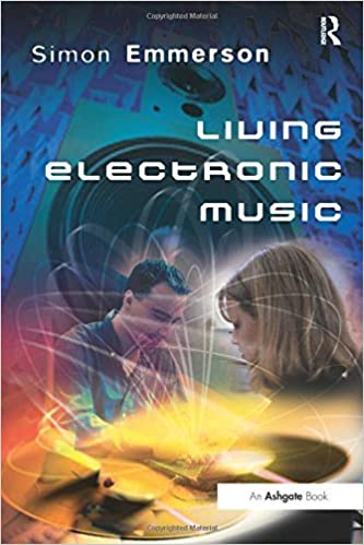 Living Electronic Music by Simon Emmerson (2007-06-28)
