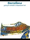 Barcellona - guida per architetti e simpatizzanti tali