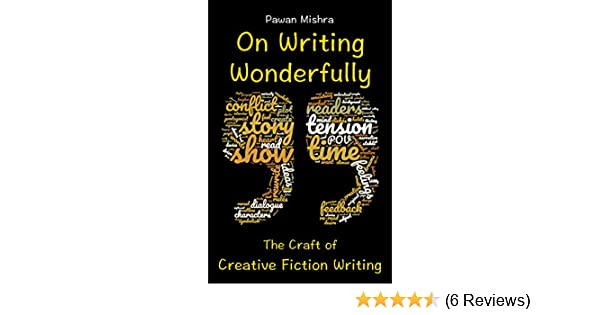 Amazon on writing wonderfully the craft of creative fiction amazon on writing wonderfully the craft of creative fiction writing ebook pawan mishra kindle store fandeluxe Image collections