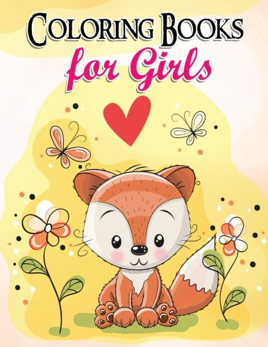 Gorgeous Coloring Book for Girls: The Really Best Relaxing Colouring Book For Girls 2017 (Cute, Animal, Dog, Cat, Elephant, Rabbit, Owls, Bears, Kids Coloring Books Ages 2-4, 4-8, 9-12)