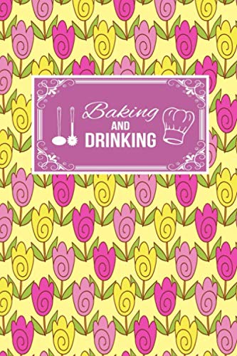 Baking And Drinking: Baker Gift Lined Journal Notebook To Write In For Baking Lovers