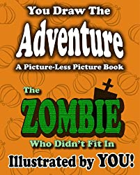 You Draw The Adventure: The Zombie Who Didn't Fit In (A Picture-Less Picture Book)
