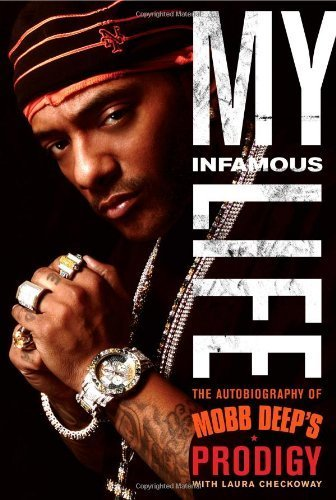 My Infamous Life: The Autobiography of Mobb Deep's Prodigy by Albert