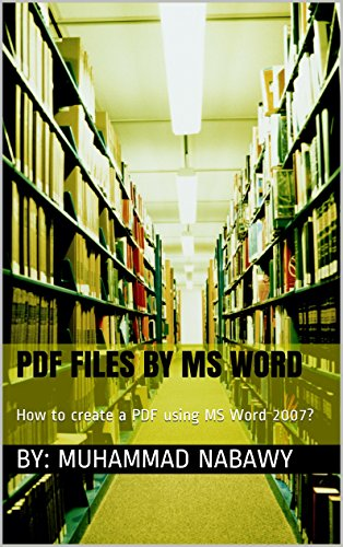 PDF Files by MS Word: How to create a PDF using MS Word 2007? (English Edition)