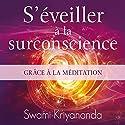 S'éveiller à la surconscience grâce à la méditation | Livre audio Auteur(s) :  Swami Kriyananda Narrateur(s) : Tristan Harvey
