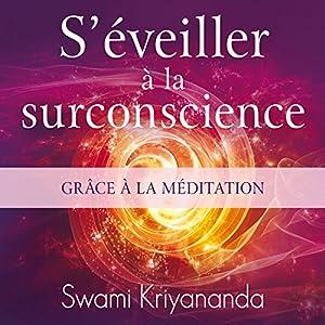 S'éveiller à la surconscience grâce à la méditation | Livre audio