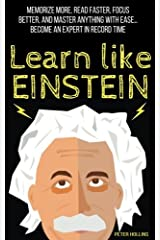 Learn Like Einstein:  Memorize More, Read Faster, Focus Better, and Master Anything with Ease Paperback