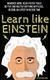 img - for Learn Like Einstein: Memorize More, Read Faster, Focus Better, and Master Anything with Ease book / textbook / text book
