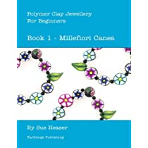 Polymer Clay Jewellery for Beginners: Book 1 - Millefiori Canes Kindle Edition