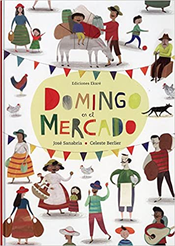 Domingo en el mercado (Spanish Edition): José Sanabria, Ekaré, Celeste Berlier: 9788494429149: Amazon.com: Books