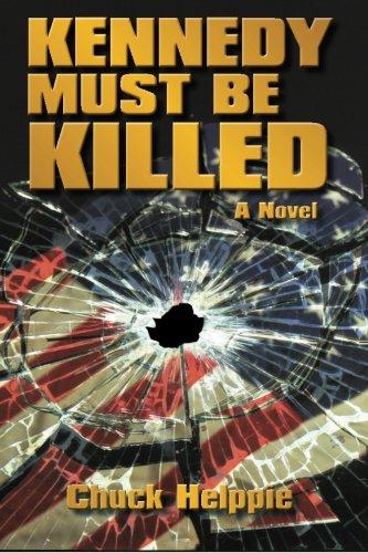 Kennedy Must Be Killed: A Novel PDF