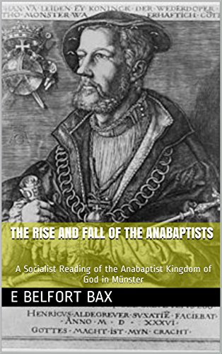 The Rise and Fall of the Anabaptists: A Socialist Reading of the Anabaptist Kingdom of God in Münster