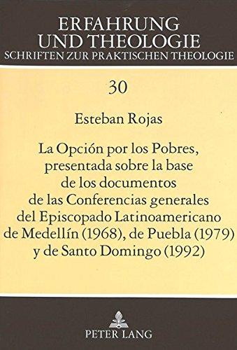 La Opcion por los Pobres, presentada sobre la base de los documentos de las Conferencias generales del Episcopado Latinoamericano de Medellin (1968), de Puebla (1979) y de Santo Domingo (1992) by Peter Lang GmbH, Internationaler Verlag der Wissenschaften