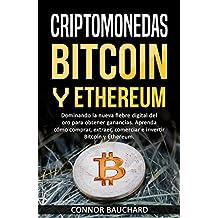 Criptomonedas: Bitcoin y Ethereum: Dominando la nueva fiebre digital del oro para obtener ganancias. Aprenda cómo comprar, extraer, comerciar e invertir Bitcoin y Ethereum. (Spanish Edition)