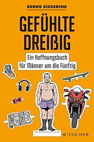 Gefühlte Dreißig – Ein Hoffnungsbuch für Männer um die Fünfzig (Fischer Paperback)
