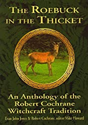 The Roebuck in the Thicket: An Anthology of the Robert Cochrane Tradition