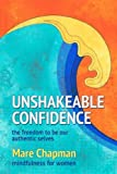 img - for Unshakeable Confidence The Freedom To Be Our Authentic Selves: Mindfulness for Women book / textbook / text book