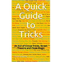 A Quick Guide to Tricks: An A-Z of Circus Tricks, Street Theatre and Close-Magic