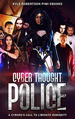 Cyber Thought Police: A Cyborg's Call to Liberate Humanity (The Cyborg Savior Chronicles)