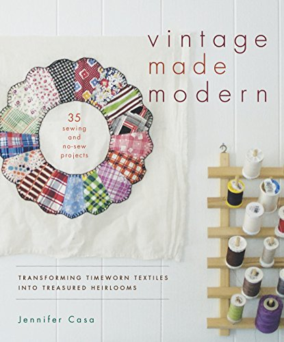 (Vintage Made Modern: Transforming Timeworn Textiles into Treasured Heirlooms)