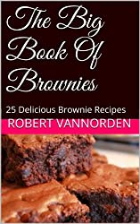 The Big Book Of Brownies: 25 Delicious Brownie Recipes (English Edition)