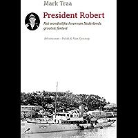 President Robert: het wonderlijke leven van Nederlands grootste fantast