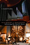 img - for From Memory to Imagination: Reforming the Church's Music (Calvin Institute of Christian Worship Liturgical Studies) book / textbook / text book