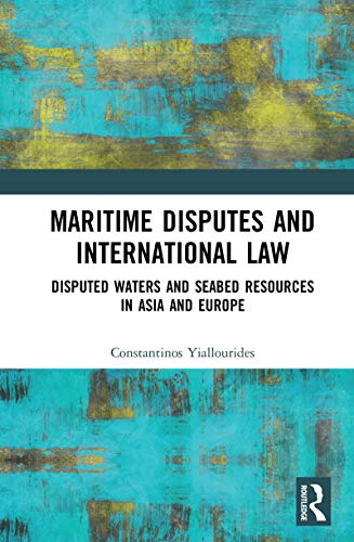 Maritime Disputes and International Law: Disputed Waters and Seabed Resources in Asia and Europe por Constantinos Yiallourides