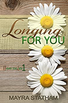 Longing For You (Never Too Late Book 1) by [Statham, Mayra]